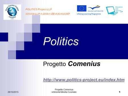 26/10/2015 Progetto Comenius referente Mirella Cusinato 1 Politics Progetto Comenius  POLITICS Project LLP 505358-LLP-1-2009-1-EE-KA3-KA3MP.