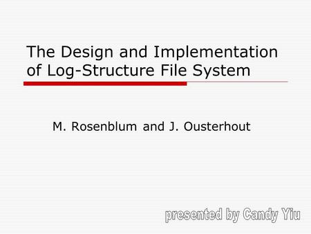 The Design and Implementation of Log-Structure File System M. Rosenblum and J. Ousterhout.