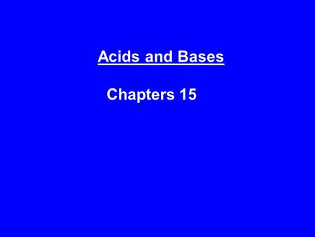 Acids and Bases Chapters 15 I. Introduction A. Characteristics of acids 1) formulas BEGIN with Hydrogen 2) taste sour 3) turn blue litmus paper to RED.