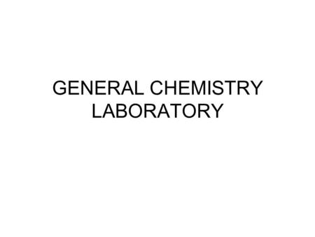 GENERAL CHEMISTRY LABORATORY. PURPOSE OF LABORATORY ILLUSTRATE AND PARTICIPATE IN SCIENTIFIC INQUIRY DEMONSTRATE CHEMICAL FACTS AND PRINCIPLES DEVELOP.