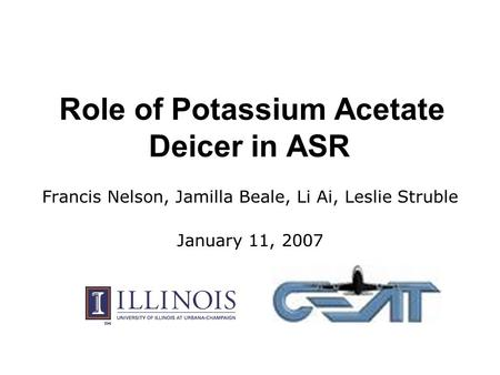 Role of Potassium Acetate Deicer in ASR Francis Nelson, Jamilla Beale, Li Ai, Leslie Struble January 11, 2007.
