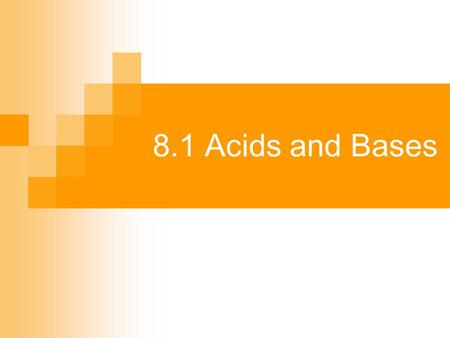 8.1 Acids and Bases Characteristics of Acids Acids (ie HCl, H 2 SO 4, HCH 3 COO):  are electrolytes  react with many metals to form hydrogen gas and.
