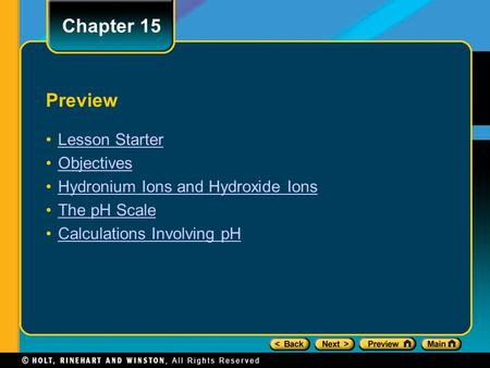 Preview Lesson Starter Objectives Hydronium Ions and Hydroxide Ions The pH Scale Calculations Involving pH Chapter 15.