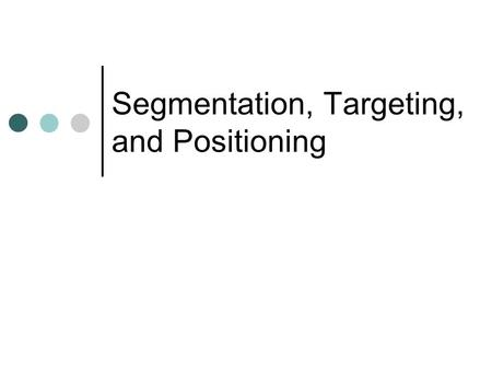 Segmentation, Targeting, and Positioning. Segmenting, Targeting, and Positioning What do these words mean? My opinion is that the none of these three.