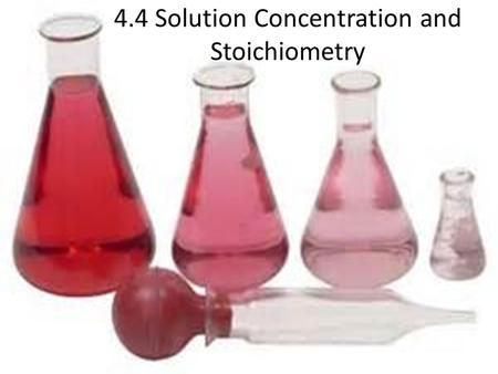 4.4 Solution Concentration and Stoichiometry. Solution Key Terms What type of mixture is also considered a solution? Give an example. – A homogeneous.