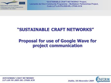 "SUSTAINABLE CRAFT NETWORKS- LLP-LdV-PA-2009-IRL-CP606-SCN ""SUSTAINABLE CRAFT NETWORKS"" Project, Leonardo da Vinci Community Programme – Multilateral Partnerships."