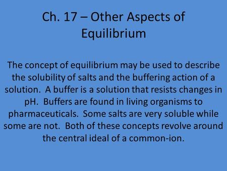 Ch. 17 – Other Aspects of Equilibrium The concept of equilibrium may be used to describe the solubility of salts and the buffering action of a solution.