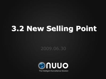 3.2 New Selling Point 2009.06.30. New Feature Remote Live Stream Profile Remote Live Stream Profile Transcode Recording Transcode Recording Digital WaterMark.
