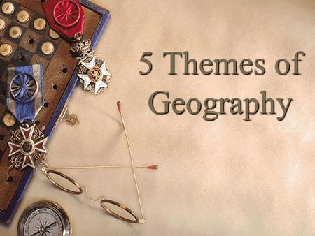 5 Themes of Geography. What do you think of when you hear the word geography?  The study the earth and the way that people live on it and use it. – Includes.