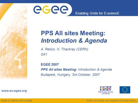 EGEE-II INFSO-RI-031688 Enabling Grids for E-sciencE www.eu-egee.org EGEE and gLite are registered trademarks PPS All sites Meeting: Introduction & Agenda.