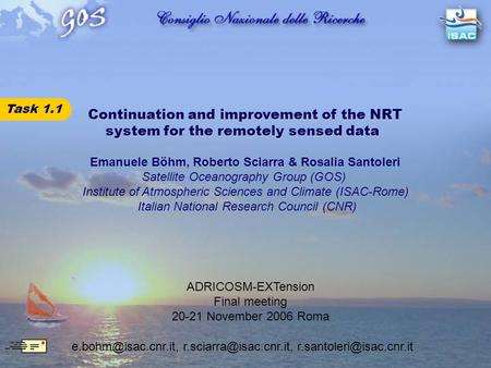 Continuation and improvement of the NRT system for the remotely sensed data Task 1.1 Emanuele Böhm, Roberto Sciarra & Rosalia Santoleri Satellite Oceanography.