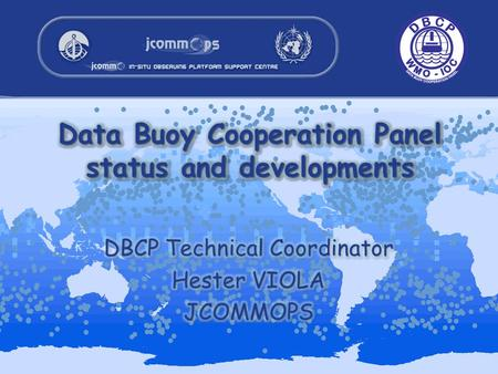 Topics describe the Data Buoy Cooperation Panel (DBCP) –aims, –achievements and –Challenges network status developments of data buoy technology JCOMM.