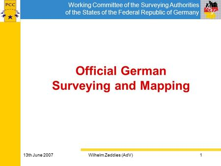 Working Committee of the Surveying Authorities of the States of the Federal Republic of Germany 13th June 2007Wilhelm Zeddies (AdV)1 Official German Surveying.