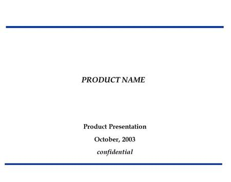 Product Presentation October, 2003 confidential PRODUCT NAME.
