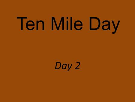 Ten Mile Day Day 2. What challenges do immigrants encounter?