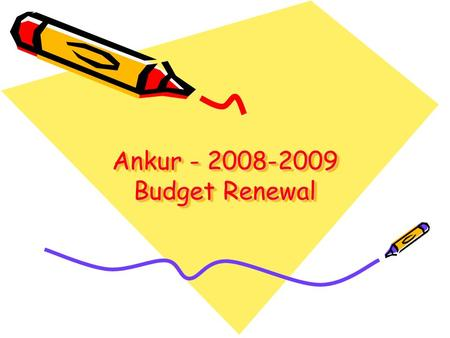 Ankur - 2008-2009 Budget Renewal. Project Background Ankur is an integrated school with students from different social backgrounds. The school premises.