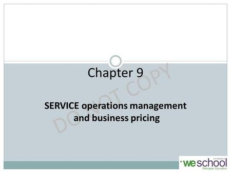 DO NOT COPY Chapter 9 SERVICE operations management and business pricing.