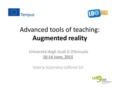 Advanced tools of teaching: Augmented reality Università degli studi G D'Annuzio 10-14 June, 2015 Valeria Sciarretta Ud'Anet Srl.