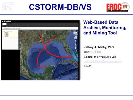 1 Web-Based Data Archive, Monitoring, and Mining Tool Jeffrey A. Melby, PhD USACE ERDC Coastal and Hydraulics Lab 5-5-11.