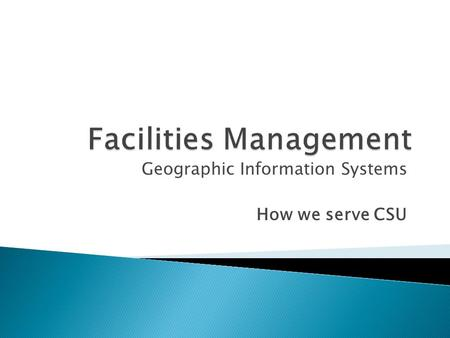 Geographic Information Systems How we serve CSU.  Utilities Mapping  Lands Data Management  Master Planning  Special Projects  General Campus Support.