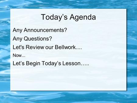 Today's Agenda Any Announcements? Any Questions? Let's Review our Bellwork.... Now... Let's Begin Today's Lesson…..