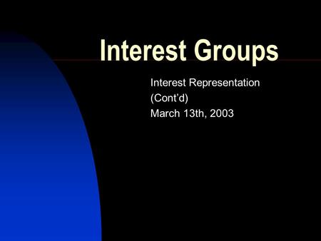 Interest Groups Interest Representation (Cont'd) March 13th, 2003.