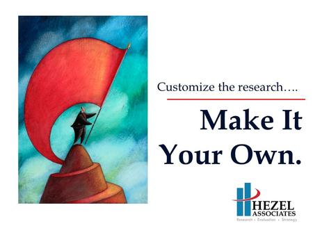Customize the research…. Make It Your Own.. Hezel Associates, LLC Research-oriented consulting company –Founded in 1987 –20 employees –Network of consultants.