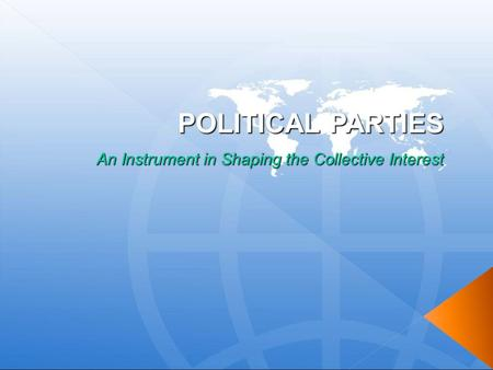 POLITICAL PARTIES An Instrument in Shaping the Collective Interest.