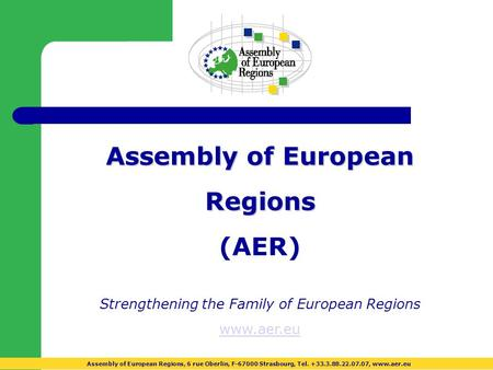 Assembly of European Regions (AER) ‏ Strengthening the Family of European Regions www.aer.eu Assembly of European Regions, 6 rue Oberlin, F-67000 Strasbourg,