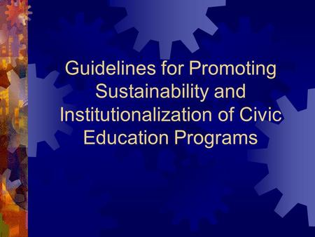 Guidelines for Promoting Sustainability and Institutionalization of Civic Education Programs.