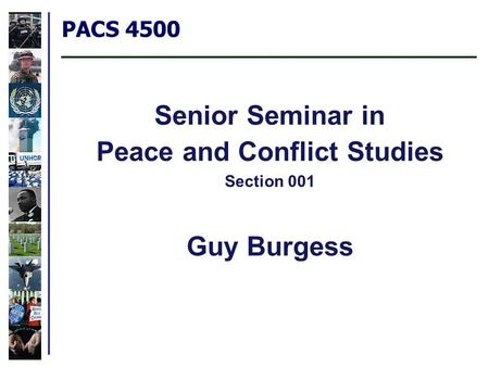 PACS 4500 Senior Seminar in Peace and Conflict Studies Section 001 Guy Burgess.
