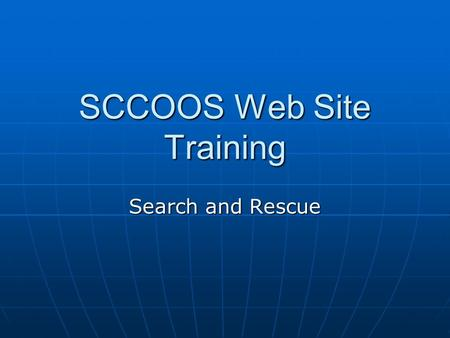 SCCOOS Web Site Training Search and Rescue. SCENARIO: A helicopter went down with three crew members on board in the San Pedro Channel at 33.6482 N, 118.3042.