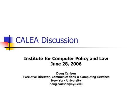 CALEA Discussion Institute for Computer Policy and Law June 28, 2006 Doug Carlson Executive Director, Communications & Computing Services New York University.
