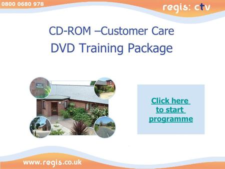 0800 0680 978 CD-ROM –Customer Care DVD Training Package Click here to start programme.