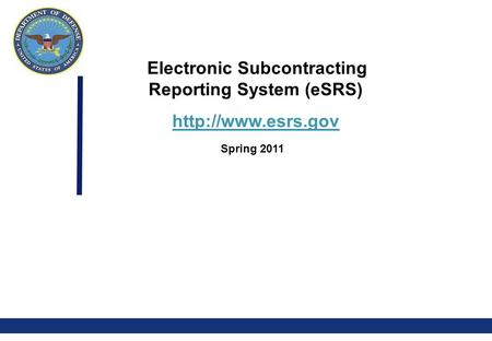 00 Electronic Subcontracting Reporting System (eSRS)  Spring 2011.