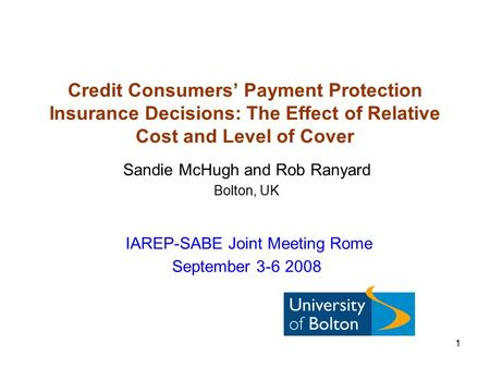 1 Credit Consumers' Payment Protection <strong>Insurance</strong> Decisions: The Effect of Relative Cost and Level of Cover Sandie McHugh and Rob Ranyard Bolton, UK IAREP-SABE.