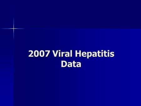 2007 Viral Hepatitis Data. Data Limitations Morbidity based on reported positive lab result Morbidity based on reported positive lab result –Under-reporting.