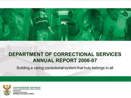 Introduction to Central Services Branch Building a caring correctional system that truly belongs to all DEPARTMENT OF CORRECTIONAL SERVICES ANNUAL REPORT.