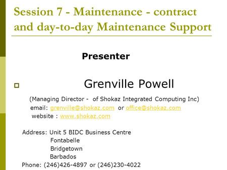 Session 7 - Maintenance - contract and day-to-day Maintenance Support Presenter  Grenville Powell (Managing Director - of Shokaz Integrated Computing.