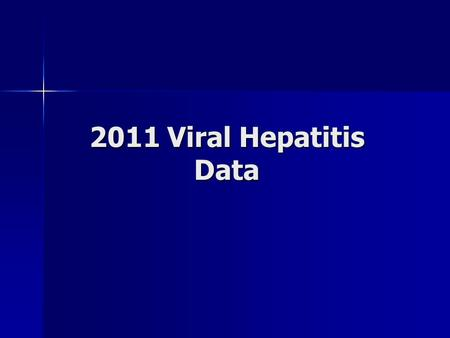 2011 Viral Hepatitis Data. Data Limitations Morbidity based on reported positive lab result Morbidity based on reported positive lab result –Under-reporting.