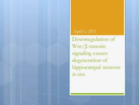 Downregulation of Wnt/ β -catenin signaling causes degeneration of hippocampal neurons in vivo April 1, 2011.