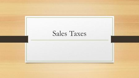 Sales Taxes. In normal business transactions, who benefits? The seller and the buyer. These transactions also benefit the economy because the transactions.