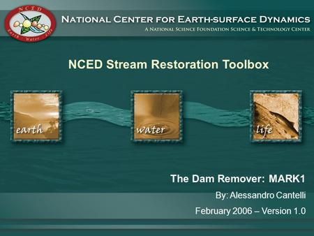 NCED Stream Restoration Toolbox The Dam Remover: MARK1 By: Alessandro Cantelli February 2006 – Version 1.0.