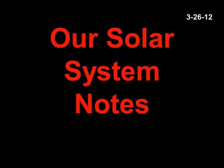 Our Solar System Notes 3-26-12. Astronomical Unit (AU) The average distance between the Earth and the sun 149,600,000 km.