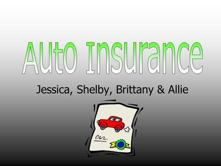 Jessica, Shelby, Brittany & Allie. Bodily Injury Liability Coverage- protects you against financial loss when you are responsible for injuring other people.