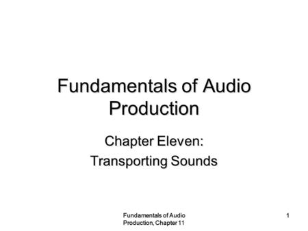 Fundamentals of Audio Production, Chapter 11 1 1 Fundamentals of Audio Production Chapter Eleven: Transporting Sounds.