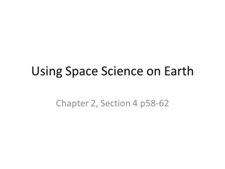 Using Space Science on Earth Chapter 2, Section 4 p58-62.