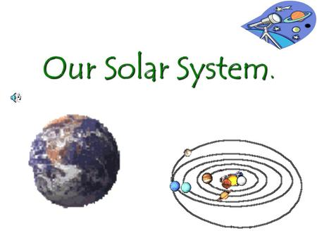 Our Solar System.. Astronomical unit is the distance between the Earth and the Sun 1.496 X 10.