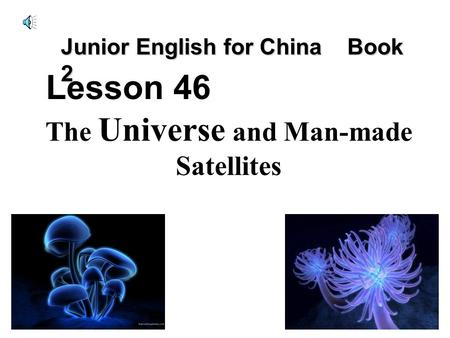 The Universe and Man-made Satellites Lesson 46 Junior English for China Book 2.