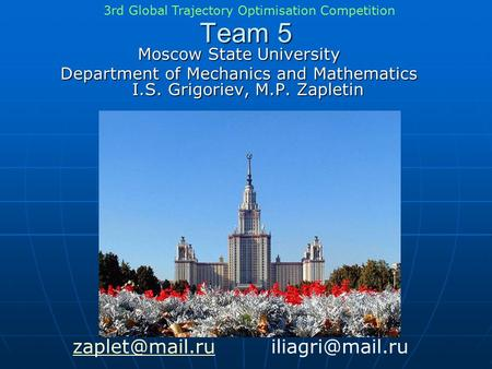 Team 5 Moscow State University Department of Mechanics and Mathematics I.S. Grigoriev, M.P. Zapletin  3rd Global.